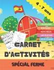 Carnet d'activités - Spécial Ferme -: Carnet d'activités enfants - Spécial ferme - - Pour filles et garçons de 4 à 7 ans - 64 activités divisées en 4 Cover Image