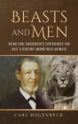 Beasts and Men, being Carl Hagenbeck's Experiences for Half a Century among Wild Animals Cover Image