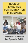 Book Of Effective Communication in Business: Promote Your Brand And Speak In Public: Role Of Communication In Business Cover Image