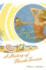 Sunshine Paradise: A History of Florida Tourism (Florida History and Culture) Cover Image