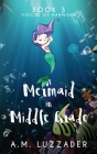 A Mermaid in Middle Grade Book 3: Voices of Harmony Cover Image