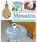 Beginner's Guide to Making Mosaics: 16 Easy-To-Make Projects for Any Space Cover Image
