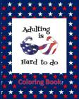 Adulting Is Hard To Do Coloring Book: USA Patriotic States Shapes Stress Relieving Designs, Red White Blue Stars Cover Image