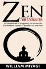 Zen: The Ultimate Guide to Incorporating Zen into Your Life - A Zen Buddhism Approach to Happiness and Inner Peace Cover Image