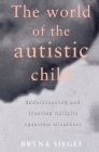The World of the Autistic Child: Understanding and Treating Autistic Spectrum Disorders (European Political Science) Cover Image