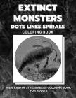 Extinct Monsters - Dots Lines Spirals Coloring Book: New kind of stress relief coloring book for adults Cover Image