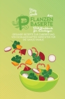 Das Pflanzenbasierte Diät-Kochbuch Für Einsteiger: Gesunde Rezepte Zur Zubereitung Von Schmackhaften Gerichten Für Die Ganze Familie (The Plant-Based Cover Image