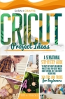 Cricut Project Ideas: A Sensational Step-by-step Guide to Craft Out Great and Amazing Project Ideas for Cricut Maker, Cricut Explore Air 2 a Cover Image