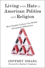 Living with Hate in American Politics and Religion: How Popular Culture Can Defuse Intractable Differences Cover Image