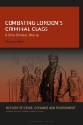 Combating London's Criminal Class: A State Divided, 1869-95 (History of Crime) Cover Image