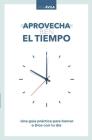 Aprovecha Bien El Tiempo: Una Guía Práctica Para Honrar a Dios Con Tu Día Cover Image
