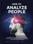 How to Analyze People: The Ultimate Real-Life Manual On Covert Manipulation By Revealing NLP Secrets And The Completely New Approach To Manip Cover Image