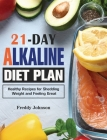 21-Day Alkaline Diet Plan: Healthy Recipes for Shedding Weight and Feeling Great Cover Image