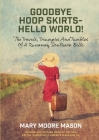 Goodbye Hoop Skirts - Hello World!: The Travels, Triumphs and Tumbles of a Runaway Southern Belle Cover Image