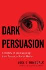 Dark Persuasion: A History of Brainwashing from Pavlov to Social Media Cover Image