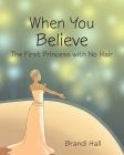 When You Believe: The First Princess with No Hair Cover Image