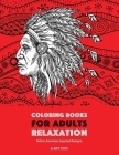 Coloring Books for Adults Relaxation: Native American Inspired Designs: Stress Relieving Patterns For Relaxation; Owls, Eagles, Wolves, Buffalo, Totem Cover Image
