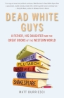 Dead White Guys: A Father, His Daughter and the Great Books of the Western World Cover Image