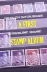 A First Stamp Album: Guide to Basics of Discovering, Recognizing and Collecting Stamps for Beginners: Stamp Album for Kids Cover Image