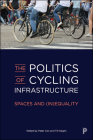The Politics of Cycling Infrastructure: Spaces and (In)Equality Cover Image