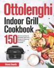 Ottolenghi Indoor Grill Cookbook: 150 Flavorful and Easy-To-Remember Indoor Grill Recipes for Beginners and Advanced Pitmasters Cover Image