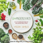 Unprocessed Lib/E: My City-Dwelling Year of Reclaiming Real Food Cover Image