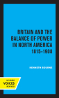 Britain and the Balance of Power in North America 1815-1908 Cover Image