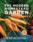 The Modern Homestead Garden: Growing Self-sufficiency in Any Size Backyard Cover Image