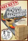 Secrets of Buying Packaging Machinery: How to Win in a No Win Game Cover Image