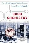 Good Chemistry: The Life and Legacy of Valium Inventor Leo Sternbach: The Life and Legacy of Valium Inventor Leo Sternbach Cover Image