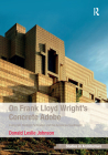 On Frank Lloyd Wright's Concrete Adobe: Irving Gill, Rudolph Schindler and the American Southwest (Ashgate Studies in Architecture) Cover Image