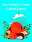 Enchanted Animals Coloring Book: Adorable Animal Designs, funny coloring pages for kids, children Cover Image