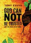 God Can Not Be Trusted: And Five Other Lies of Satan Cover Image