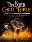 The Traeger Grill Bible: 4 book in 1: A Mouth-Watering Smoker Cookbook: The Complete Guide to Master your Wood Pellet grill with 850+ flavorful Cover Image
