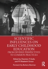 Scientific Influences on Early Childhood Education: From Diverse Perspectives to Common Practices Cover Image
