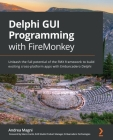 Delphi GUI Programming with FireMonkey: Unleash the full potential of the FMX framework to build exciting cross-platform apps with Embarcadero Delphi Cover Image
