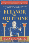 Eleanor of Aquitaine: Queen of France and England, Mother of Empires Cover Image