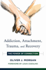 Addiction, Attachment, Trauma and Recovery: The Power of Connection (Norton Series on Interpersonal Neurobiology) Cover Image