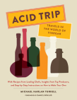 Acid Trip: Travels in the World of Vinegar: With Recipes from Leading Chefs, Insights from Top Producers, and Step-by-Step Instructions on How to Make Your Own Cover Image
