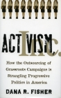 Activism, Inc.: How the Outsourcing of Grassroots Campaigns Is Strangling Progressive Politics in America Cover Image