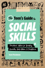The Teen's Guide to Social Skills: Practical Advice for Building Empathy, Self-Esteem, and Confidence Cover Image