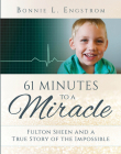 61 Minutes to a Miracle: Fulton Sheen and a True Story of the Impossible Cover Image