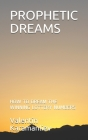 Prophetic Dreams: How to Dream the Winning Lottery Numbers Cover Image