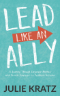 Lead Like an Ally: A Journey Through Corporate America with Proven Strategies to Facilitate Inclusion Cover Image