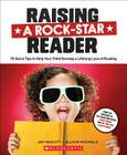Raising a Rock-Star Reader: 75 Quick Tips for Helping Your Child Develop a Lifelong Love for Reading Cover Image