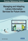 Managing and Adapting Library Information Services for Future Users Cover Image