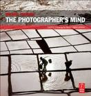 The Photographer's Mind: Creative Thinking for Better Digital Photos Cover Image