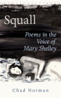 Squall: Poems in the Voice of Mary Shelley (Essential Poets series #274) Cover Image
