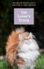Cat Lover's Trivia: Weird and Wacky Facts About Our Furry Friends Cover Image