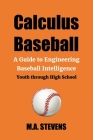 Calculus Baseball: A Guide to Engineering Baseball Intelligence Youth through High School Cover Image